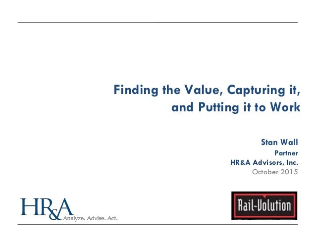 Finding the Value, Capturing it, and Putting it to Work Stan Wall Partner HR&A Advisors, Inc. October 2015