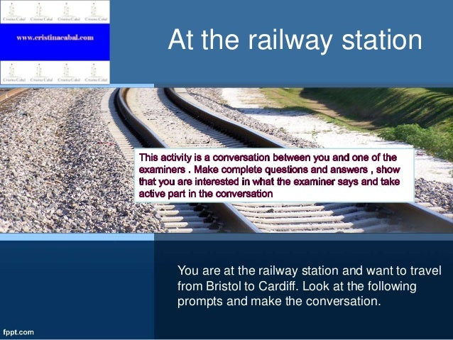 At the railway station  You are at the railway station and want to travel from Bristol to Cardiff. Look at the following p...