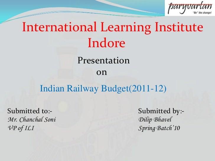 International Learning Institute<br />                    Indore<br />Presentation<br />        on<br />Indian Railway Bud...