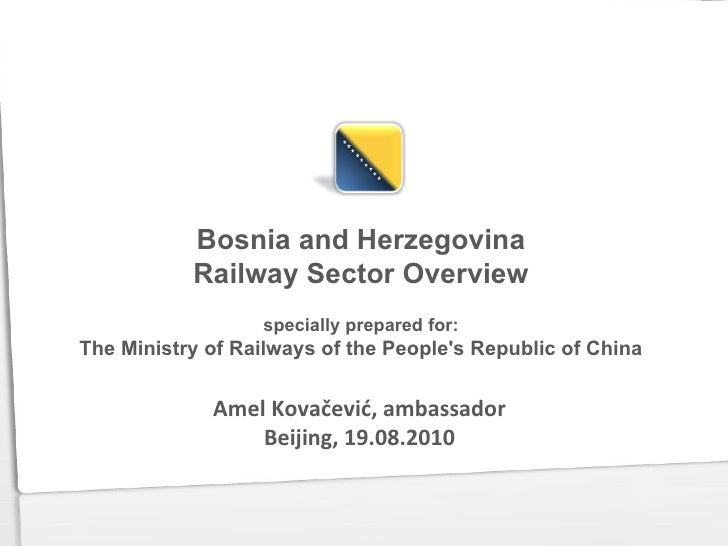 Bosnia and Herzegovina           Railway Sector Overview                  specially prepared for:The Ministry of Railways ...