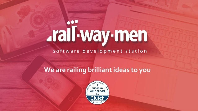 We are railing brilliant ideas to you