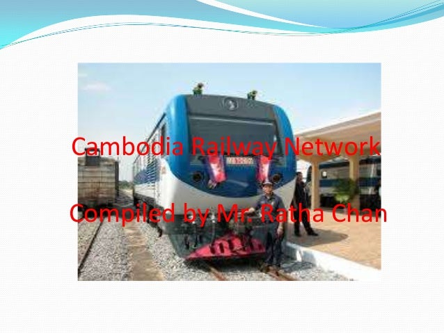 Cambodia Railway Network Compiled by Mr. Ratha Chan