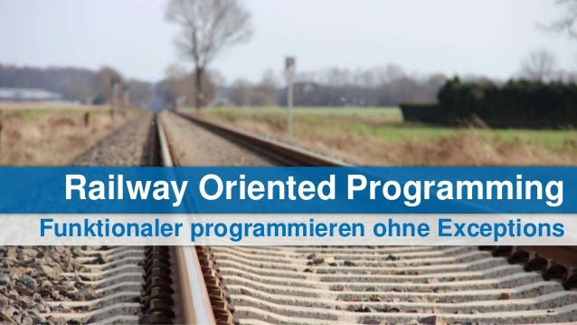 Funktionaler programmieren ohne Exceptions Railway Oriented Programming