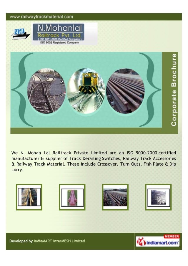 We N. Mohan Lal Railtrack Private Limited are an ISO 9000-2000 certifiedmanufacturer & supplier of Track Derailing Switche...