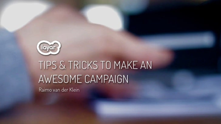 TIPS & TRICKS TO MAKE ANAWESOME CAMPAIGNRaimo van der Klein                           © 2012, Layar B.V. STRICTLY Confident...
