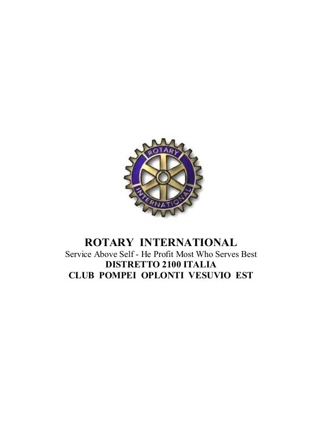 ROTARY INTERNATIONAL Service Above Self - He Profit Most Who Serves Best DISTRETTO 2100 ITALIA CLUB POMPEI OPLONTI VESUVIO...