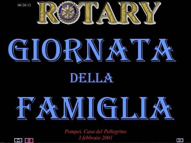 06/26/13ROTARY© by Raimondo VillanoGIORNATADELLAFAMIGLIAPompei, Casa del Pellegrino3 febbraio 2001