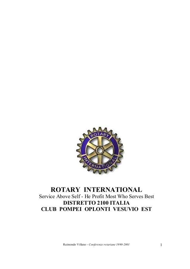 Raimondo Villano - Conferenze rotariane 1990-2001 1 ROTARY INTERNATIONAL Service Above Self - He Profit Most Who Serves Be...