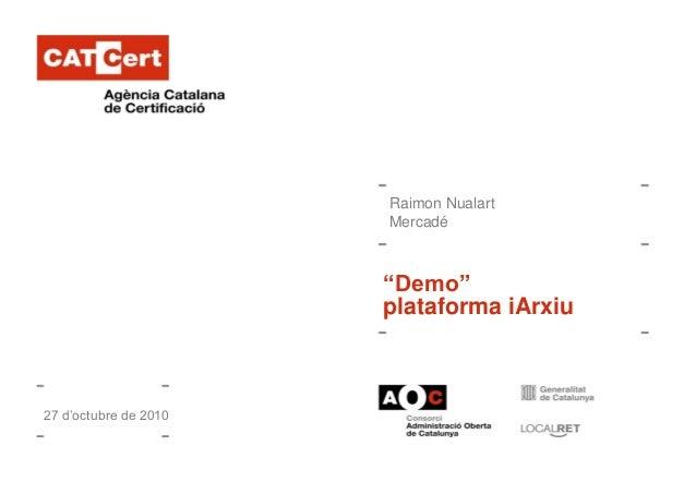 """Demo"" plataforma iArxiu Raimon Nualart Mercadé 27 d'octubre de 2010"