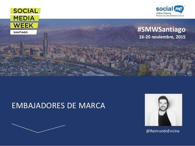 #SMWSantiago 16-20 noviembre, 2015 EMBAJADORES DE MARCA Foto del Speaker @RaimundoEncina