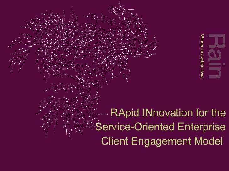 RApid INnovation for the Service-Oriented Enterprise Client Engagement Model