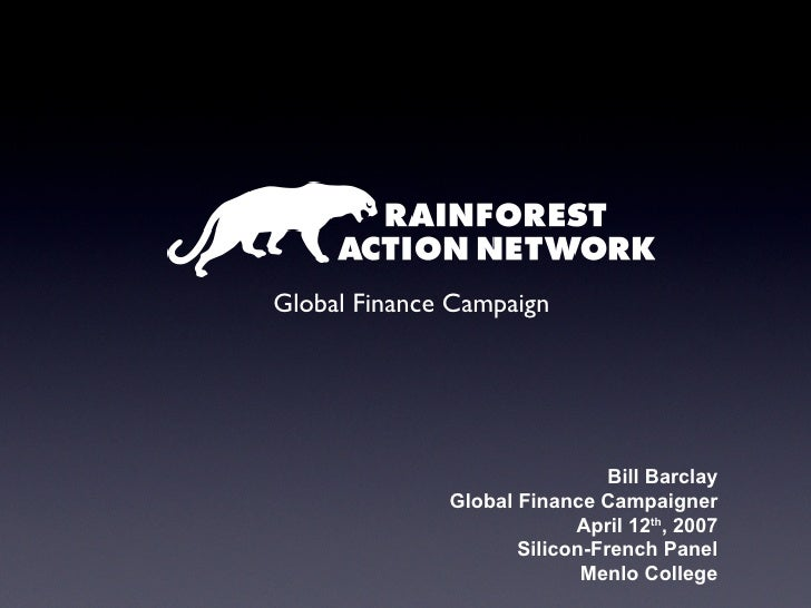 Bill Barclay Global Finance Campaigner April 12 th , 2007 Silicon-French Panel Menlo College Global Finance Campaign