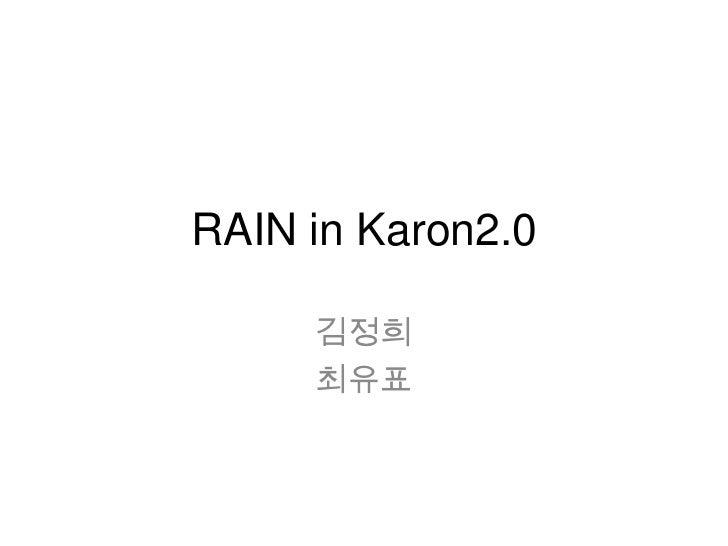 RAIN in Karon2.0<br />김정희<br />최유표<br />