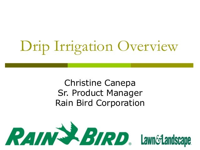 Drip Irrigation Overview Christine Canepa Sr. Product Manager Rain Bird Corporation