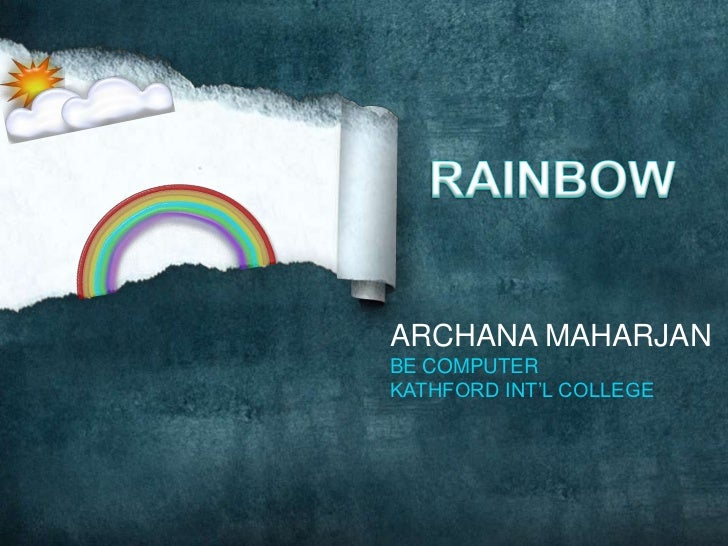RAINBOW<br />ARCHANA MAHARJAN<br />BE COMPUTER<br />KATHFORD INT'L COLLEGE<br />