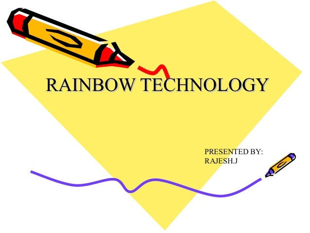 RAINBOW TECHNOLOGY            PRESENTED BY:            RAJESH.J