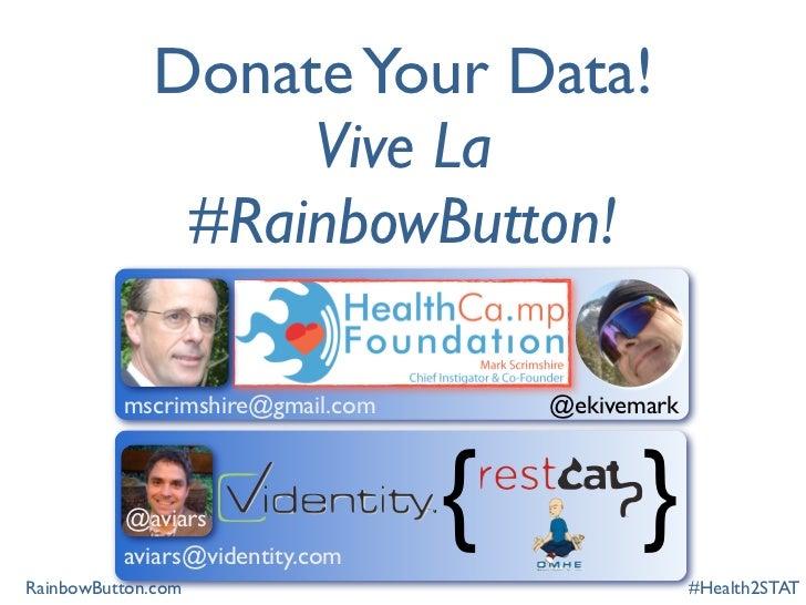 Donate Your Data!                  Vive La              #RainbowButton!          mscrimshire@gmail.com       @ekivemark   ...