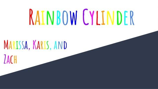 Marissa, Karis, and Zach Rainbow Cylinder