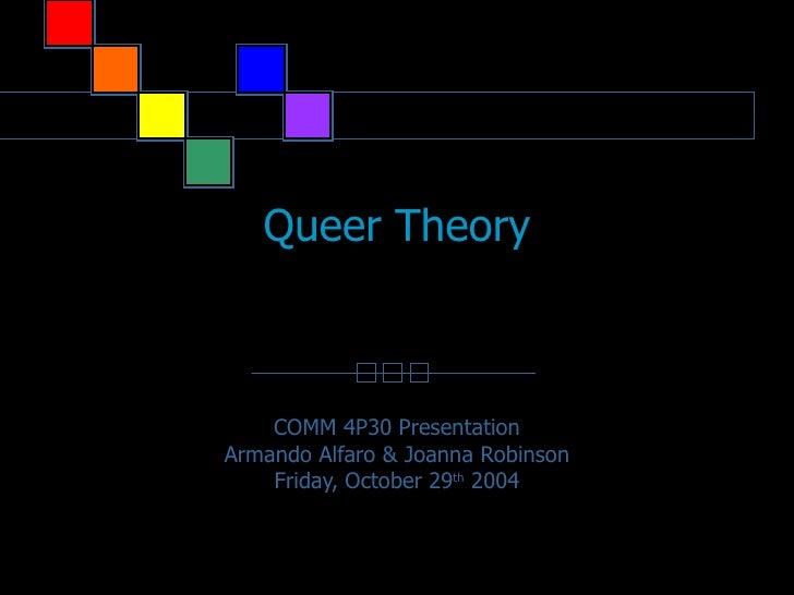 Queer Theory COMM 4P30 Presentation Armando Alfaro & Joanna Robinson Friday, October 29 th  2004