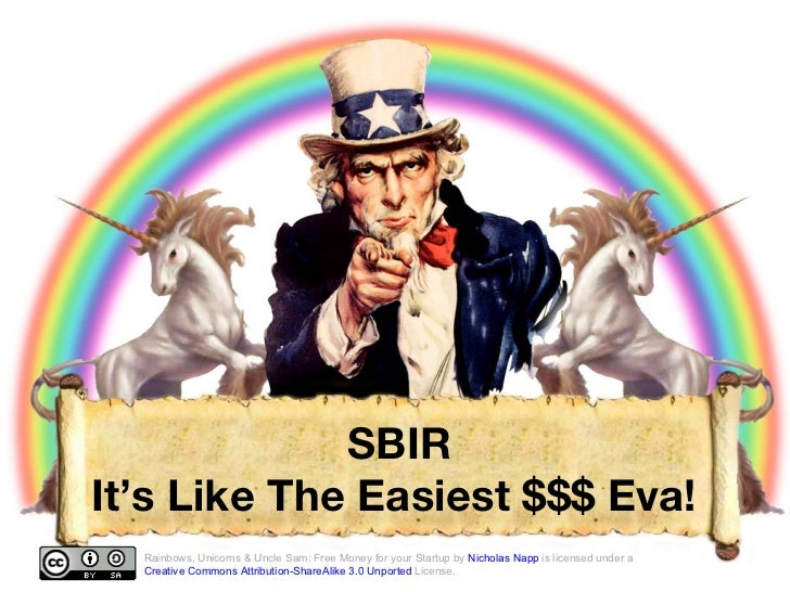 SBIR It's Like The Easiest $$$ Eva!  Rainbows, Unicorns & Uncle Sam: Free Money for your Startup by  Nicholas Napp  is lic...