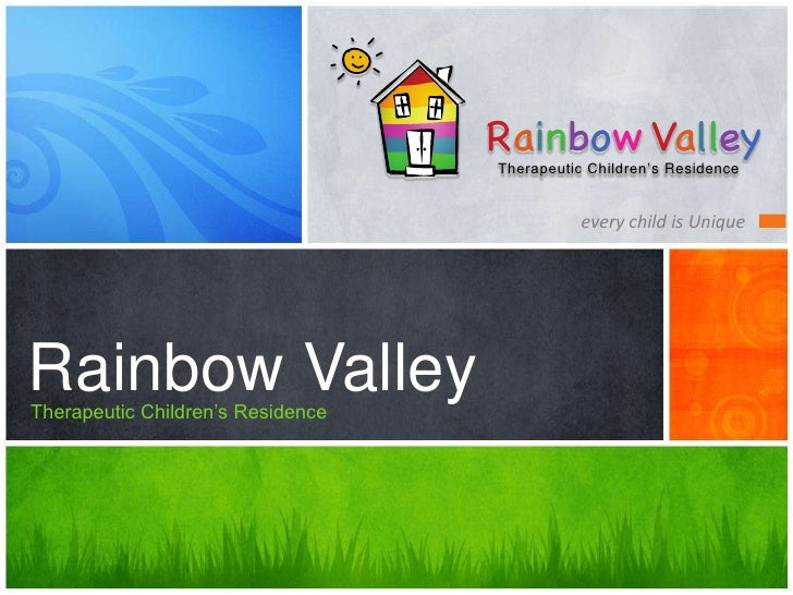 every child is Unique<br />Rainbow Valley<br />Therapeutic Children's Residence <br />