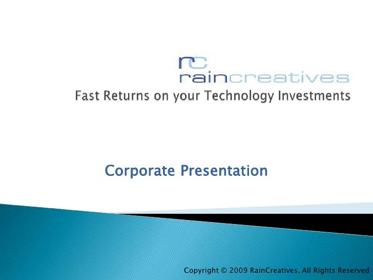 Fast Returns on your Technology Investments<br />CorporatePresentation<br />Copyright © 2009 RainCreatives. All Rights Res...