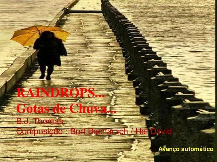 RAINDROPS...Gotas de Chuva...B.J. ThomasComposição : Burt Bacharach / Hal David                                   Avanço a...