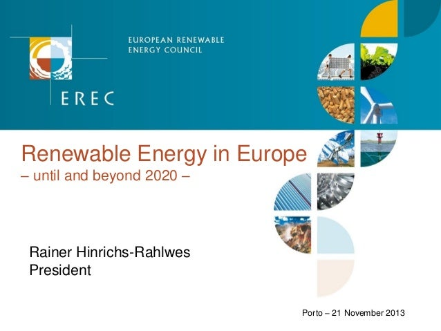Renewable Energy in Europe – until and beyond 2020 –  Rainer Hinrichs-Rahlwes President Porto – 21 November 2013