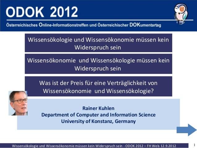 Wissensökologie und Wissensökonomie müssen kein Widerspruch sein - ODOK 2012 – FH Wels 12.9.2012 1 Rainer Kuhlen Departmen...