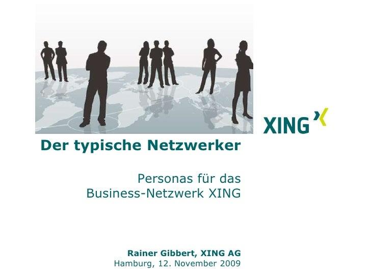 Der typische Netzwerker Personas für das Business-Netzwerk XING<br />Rainer Gibbert, XING AG<br />Hamburg, 12. November 20...