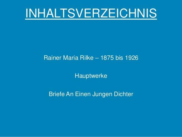 INHALTSVERZEICHNIS  Rainer Maria Rilke – 1875 bis 1926             Hauptwerke   Briefe An Einen Jungen Dichter
