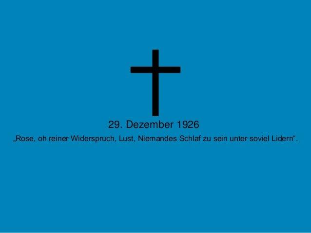 """29. Dezember 1926""""Rose, oh reiner Widerspruch, Lust, Niemandes Schlaf zu sein unter soviel Lidern""""."""