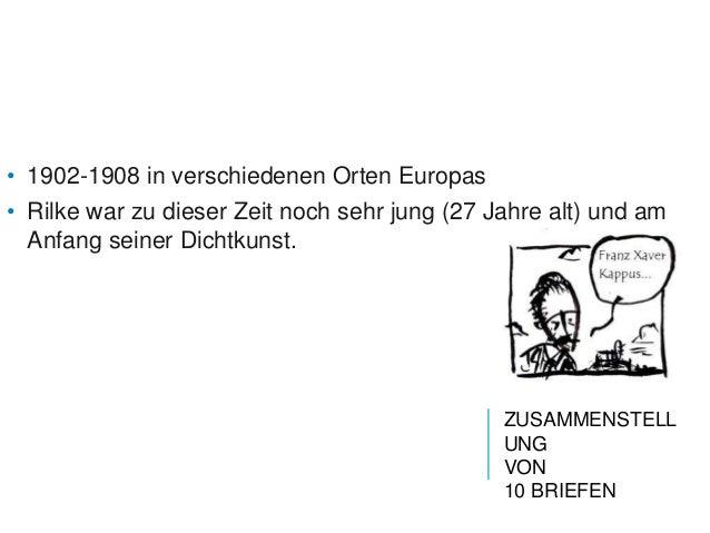 • 1902-1908 in verschiedenen Orten Europas• Rilke war zu dieser Zeit noch sehr jung (27 Jahre alt) und am  Anfang seiner D...
