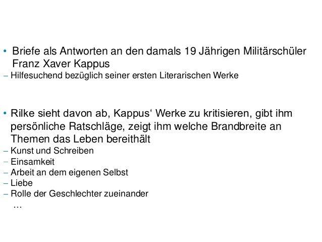 • Briefe als Antworten an den damals 19 Jährigen Militärschüler  Franz Xaver Kappus Hilfesuchend bezüglich seiner ersten L...