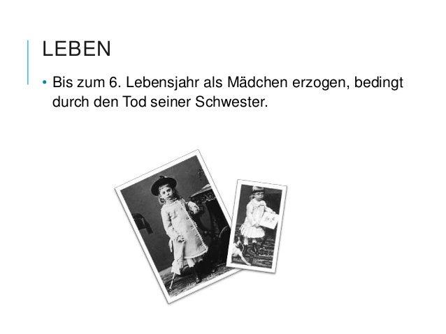 LEBEN• Bis zum 6. Lebensjahr als Mädchen erzogen, bedingt  durch den Tod seiner Schwester.