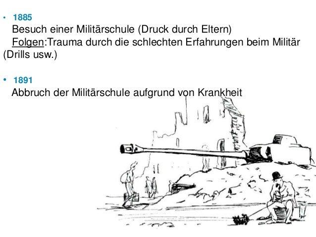 • 1885  Besuch einer Militärschule (Druck durch Eltern)  Folgen:Trauma durch die schlechten Erfahrungen beim Militär(Drill...