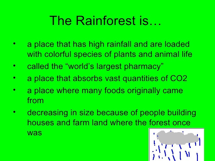 The Rainforest is…  <ul><li>a place that has high rainfall and are loaded with colorful species of plants and animal life ...