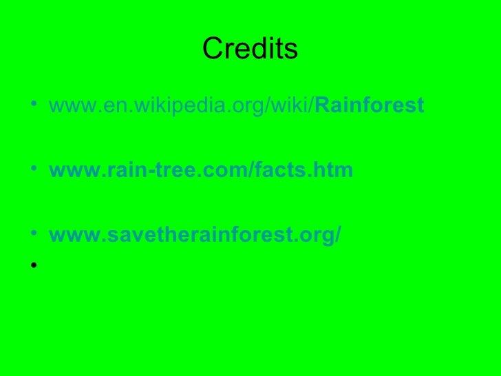 Credits <ul><li>www.en.wikipedia.org/wiki/ Rainforest </li></ul><ul><li>www.rain-tree.com/facts.htm </li></ul><ul><li>www....