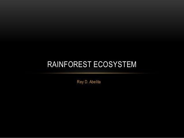 Rey D. Abelita RAINFOREST ECOSYSTEM