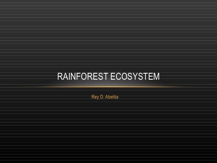 RAINFOREST ECOSYSTEM      Rey D. Abelita