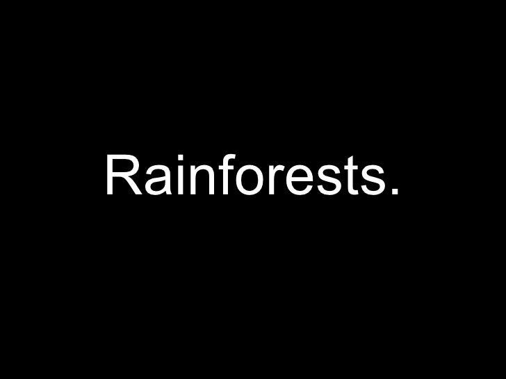 Rainforests.