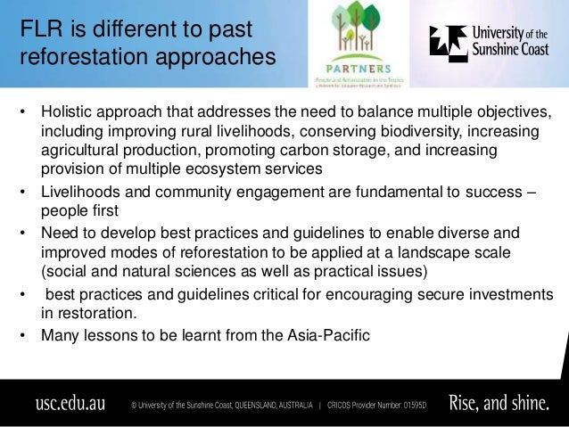 FLR is different to past reforestation approaches • Holistic approach that addresses the need to balance multiple objectiv...
