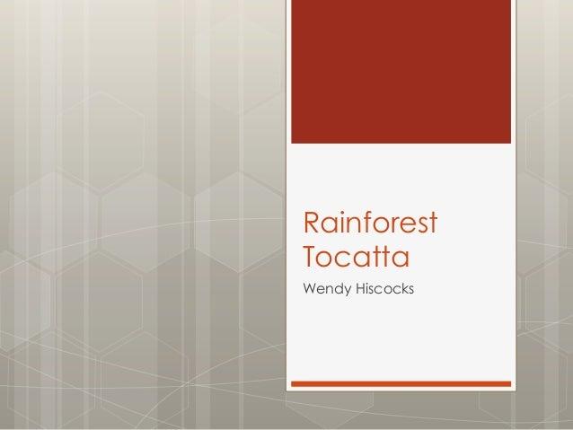 Rainforest Tocatta Wendy Hiscocks