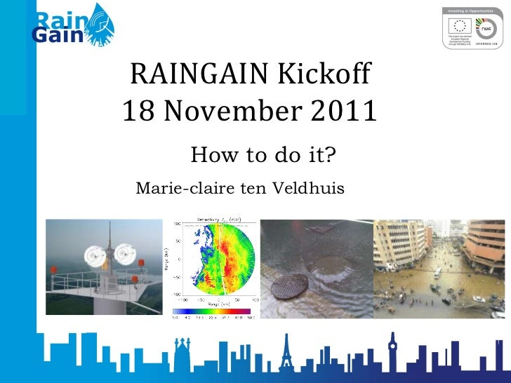 RAINGAIN Kickoff 18 November 2011 How to do it? Marie-claire ten Veldhuis