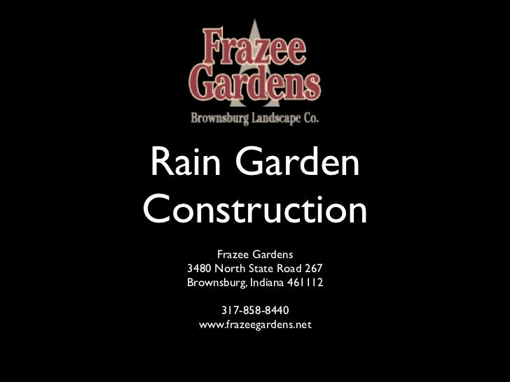 Rain GardenConstruction       Frazee Gardens  3480 North State Road 267  Brownsburg, Indiana 461112       317-858-8440    ...