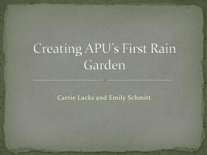 Carrie Lacks and Emily Schmitt<br />Creating APU's First Rain Garden<br />
