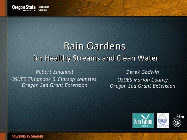 Rain Gardens  for Healthy Streams and Clean Water Robert Emanuel OSUES Tillamook & Clatsop counties  Oregon Sea Grant Exte...