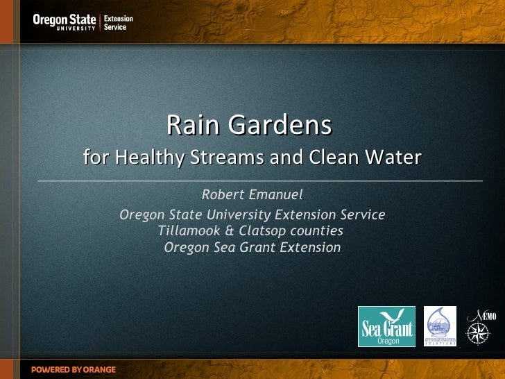 Rain Gardens  for Healthy Streams and Clean Water Robert Emanuel Oregon State University Extension Service Tillamook & Cla...