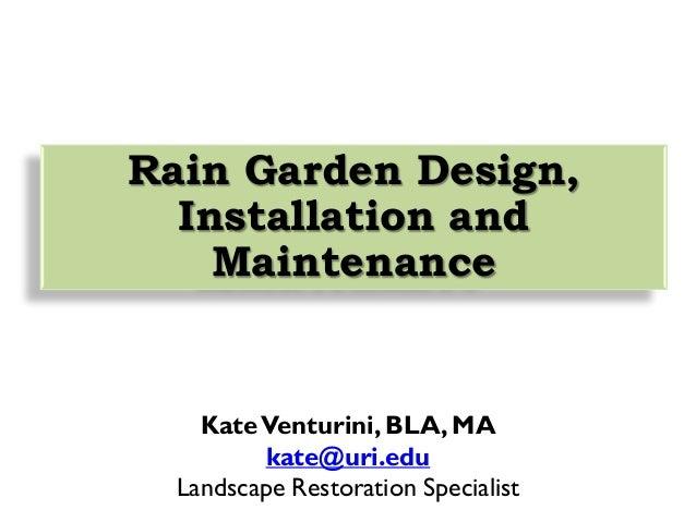 KateVenturini, BLA, MA kate@uri.edu Landscape Restoration Specialist Rain Garden Design, Installation and Maintenance