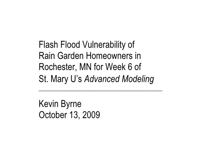 Flash Flood Vulnerability of Rain Garden Homeowners in Rochester, MN for Week 6 of St. Mary U's Advanced Modeling ________...